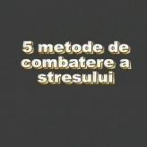 Ep. 03 – 5 metode de combatere a stresului